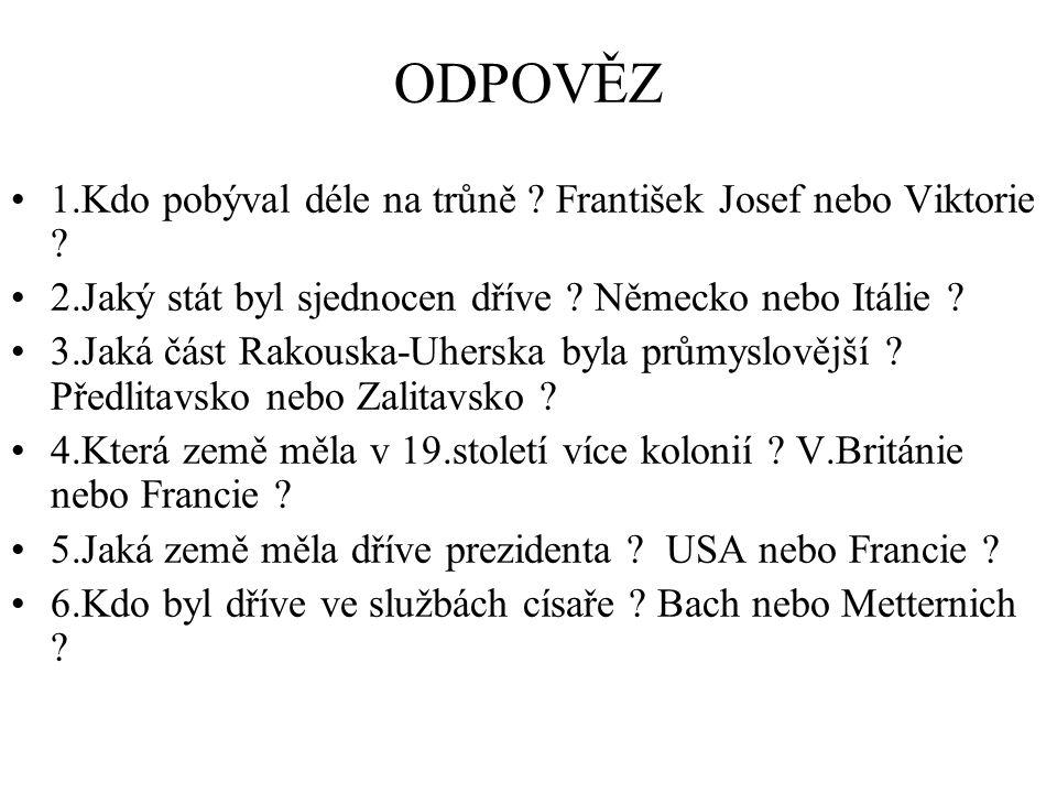 ODPOVĚZ 1.Kdo pobýval déle na trůně František Josef nebo Viktorie
