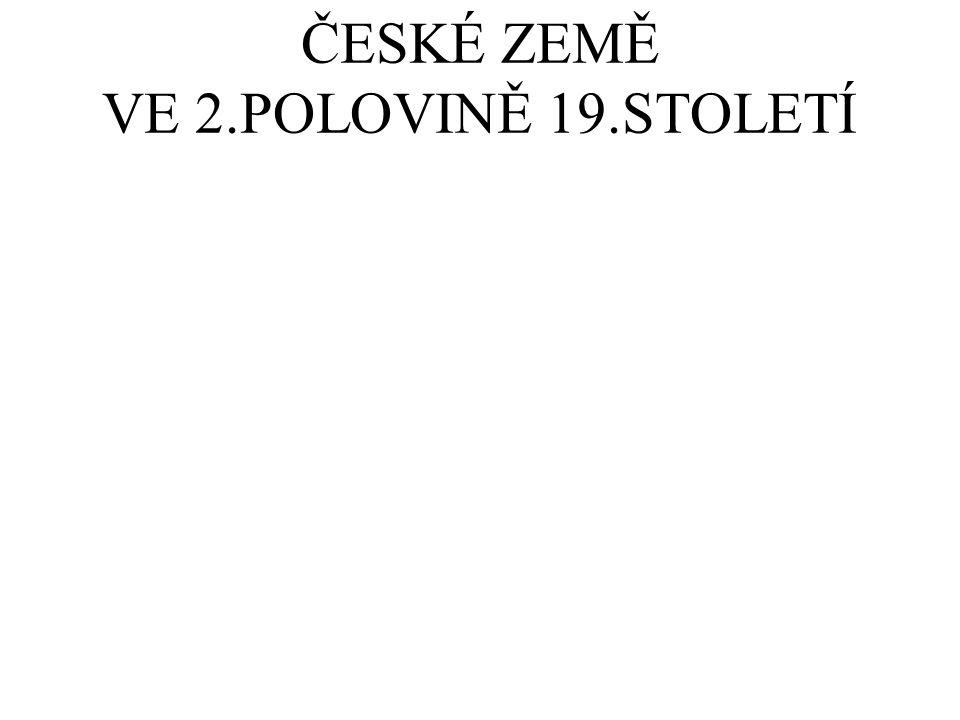 ČESKÉ ZEMĚ VE 2.POLOVINĚ 19.STOLETÍ