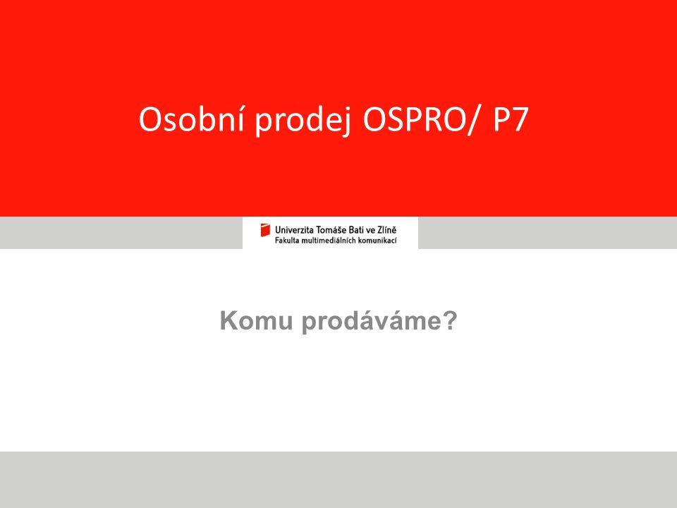 Osobní prodej OSPRO/ P7 Komu prodáváme 1 1