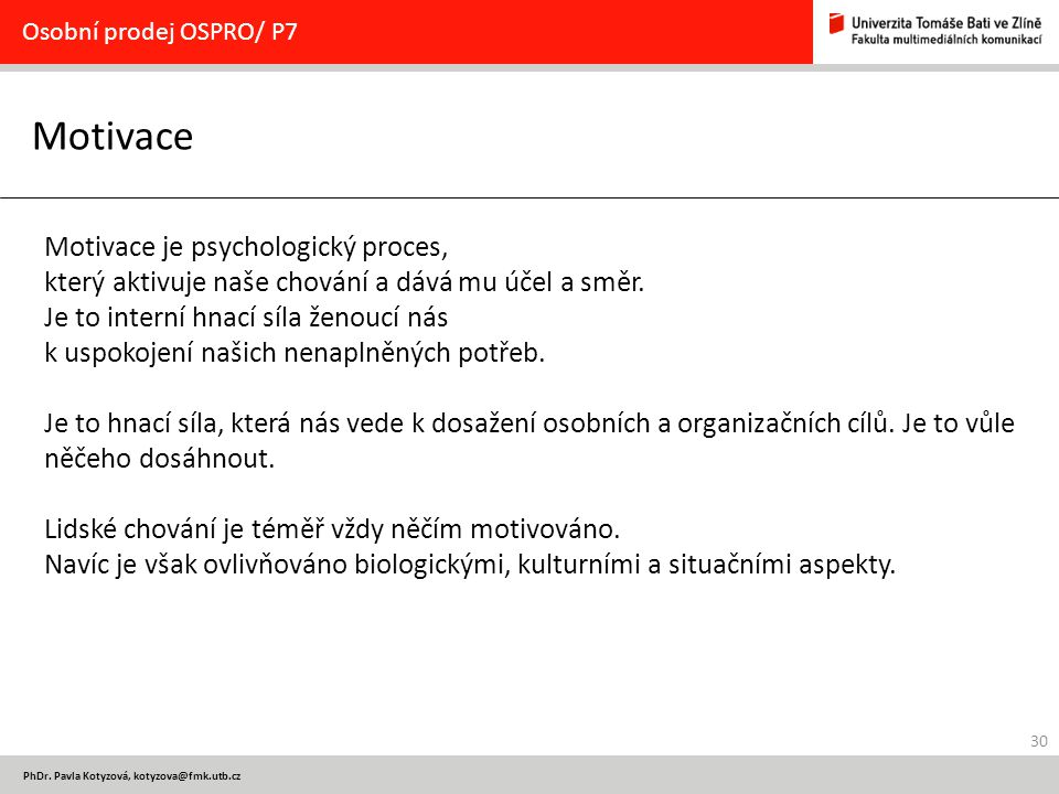 Osobní prodej OSPRO/ P7 Motivace. Motivace je psychologický proces, který aktivuje naše chování a dává mu účel a směr.