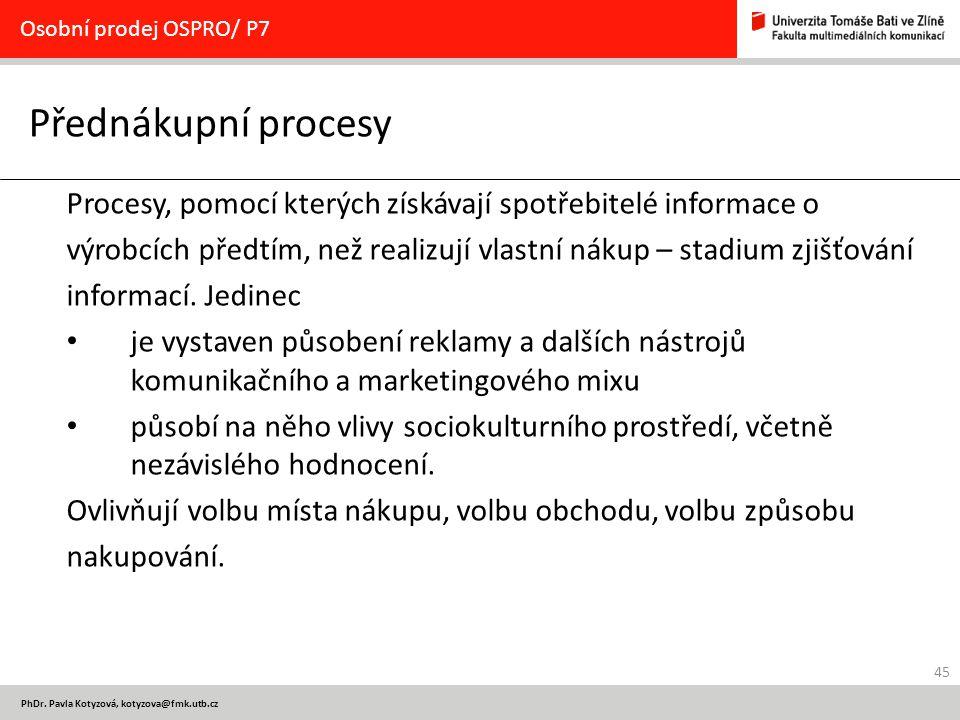 Osobní prodej OSPRO/ P7 Přednákupní procesy. Procesy, pomocí kterých získávají spotřebitelé informace o.