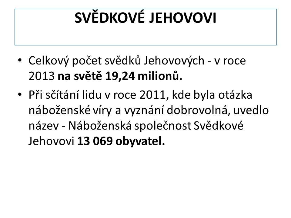 SVĚDKOVÉ JEHOVOVI Celkový počet svědků Jehovových - v roce 2013 na světě 19,24 milionů.