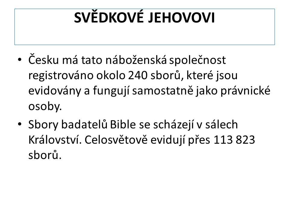 SVĚDKOVÉ JEHOVOVI Česku má tato náboženská společnost registrováno okolo 240 sborů, které jsou evidovány a fungují samostatně jako právnické osoby.
