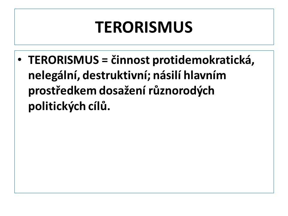 TERORISMUS TERORISMUS = činnost protidemokratická, nelegální, destruktivní; násilí hlavním prostředkem dosažení různorodých politických cílů.