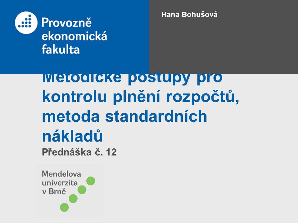 Hana Bohušová Metodické postupy pro kontrolu plnění rozpočtů, metoda standardních nákladů.