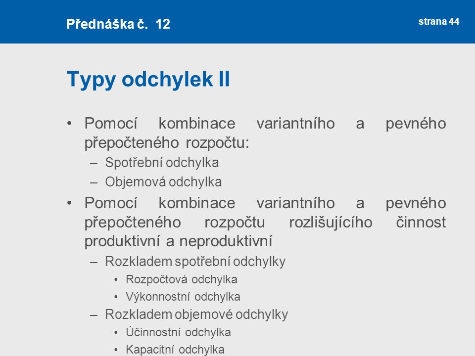 Přednáška č. 12 Typy odchylek II. Pomocí kombinace variantního a pevného přepočteného rozpočtu: Spotřební odchylka.