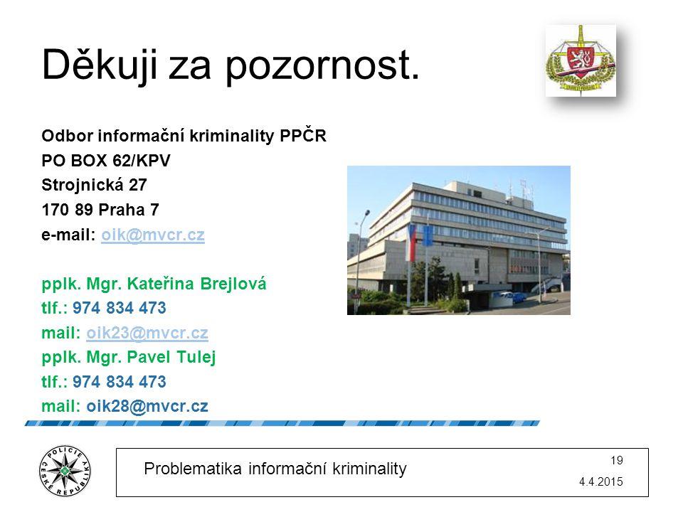 Děkuji za pozornost. Odbor informační kriminality PPČR PO BOX 62/KPV