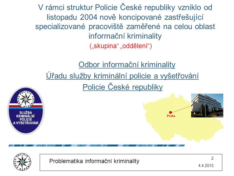 V rámci struktur Policie České republiky vzniklo od listopadu 2004 nově koncipované zastřešující specializované pracoviště zaměřené na celou oblast informační kriminality