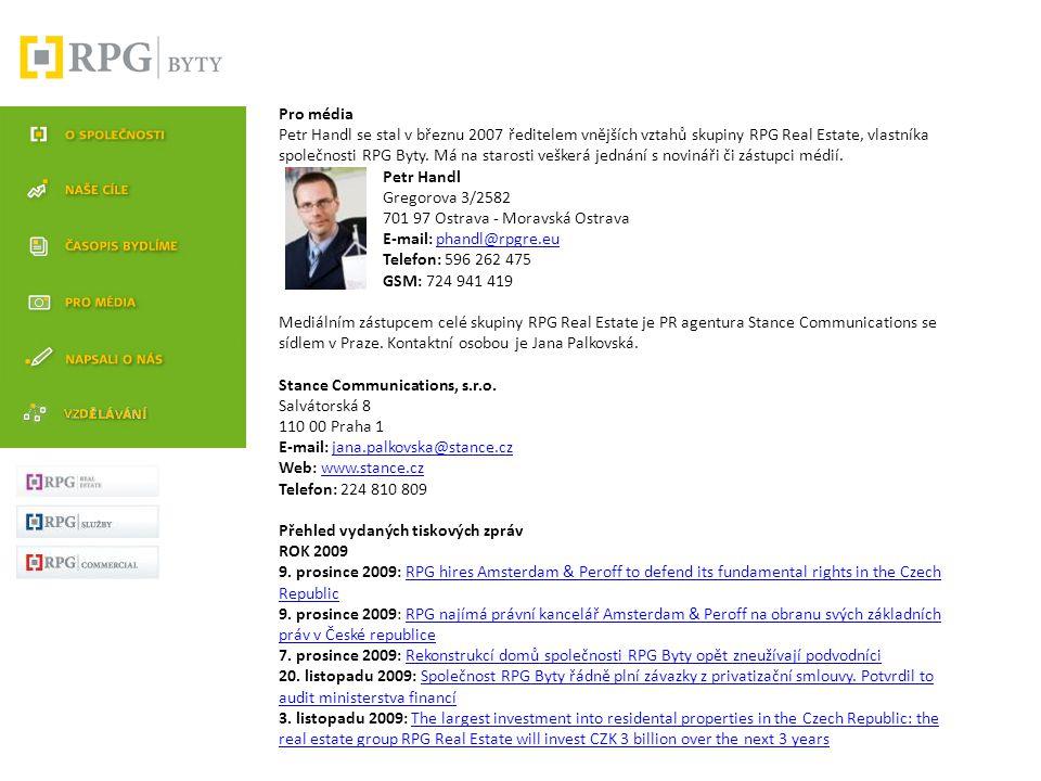 Pro média Petr Handl se stal v březnu 2007 ředitelem vnějších vztahů skupiny RPG Real Estate, vlastníka společnosti RPG Byty. Má na starosti veškerá jednání s novináři či zástupci médií.