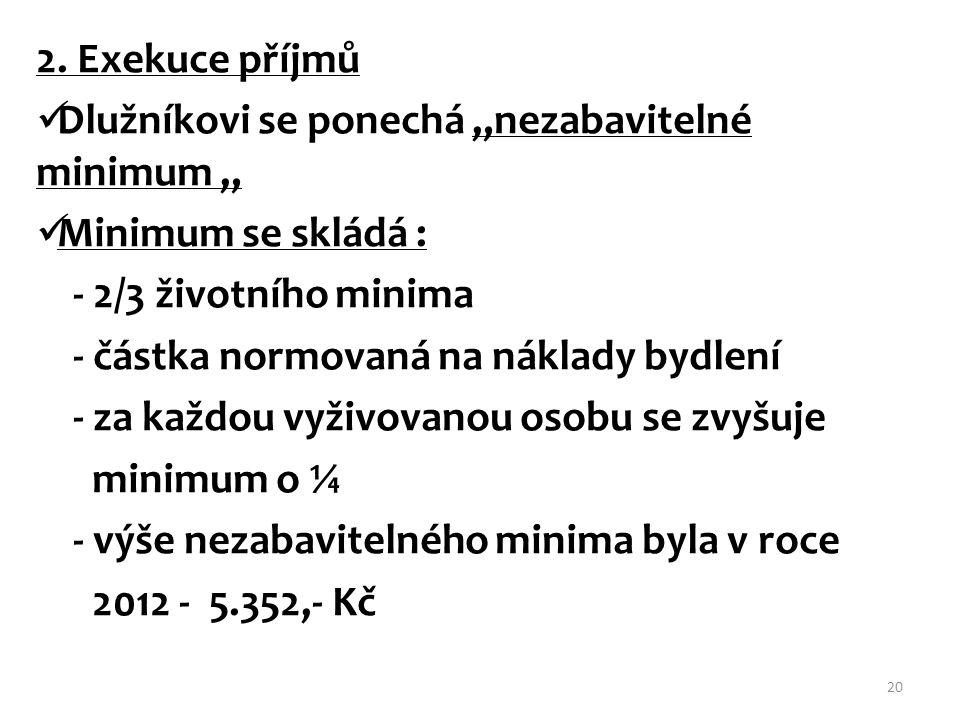 """2. Exekuce příjmů Dlužníkovi se ponechá """"nezabavitelné minimum """" Minimum se skládá : - 2/3 životního minima."""