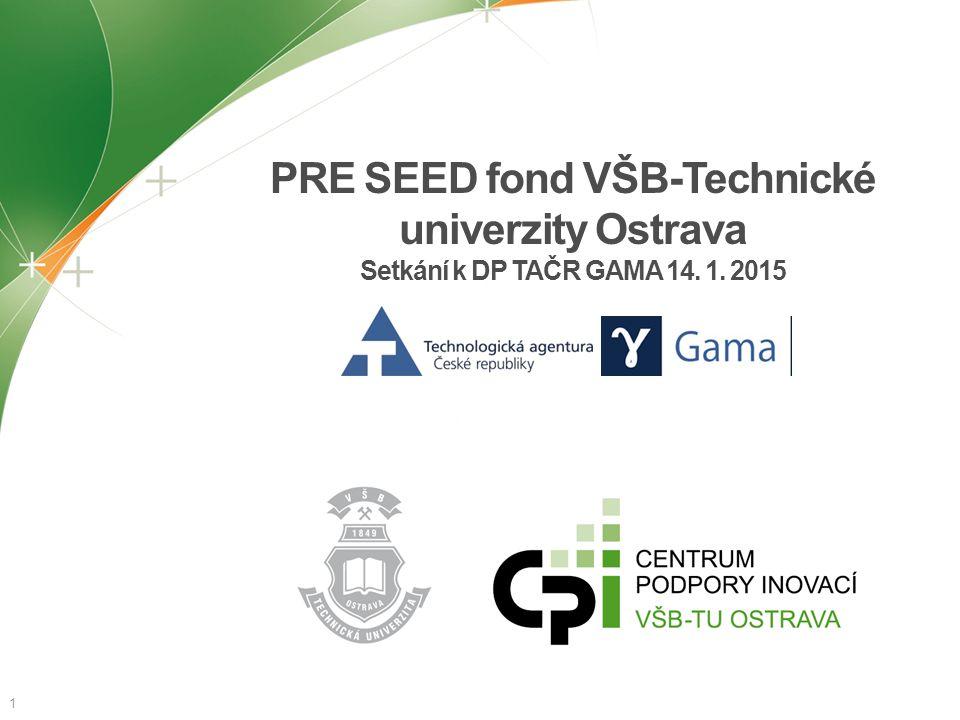 PRE SEED fond VŠB-Technické univerzity Ostrava Setkání k DP TAČR GAMA 14. 1. 2015