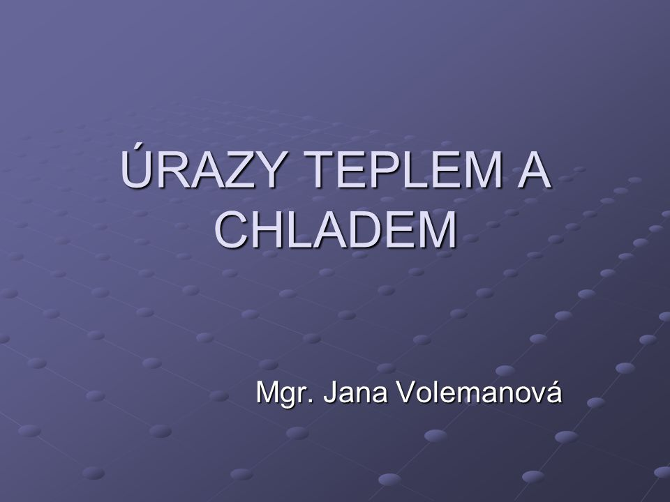 ÚRAZY TEPLEM A CHLADEM Mgr. Jana Volemanová