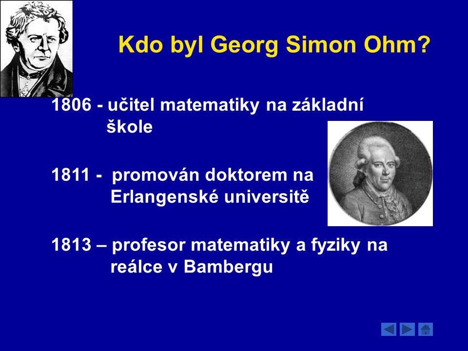 Kdo byl Georg Simon Ohm 1806 - učitel matematiky na základní škole