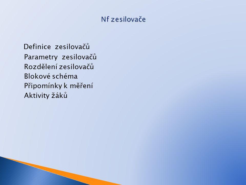 Definice zesilovačů Nf zesilovače Parametry zesilovačů