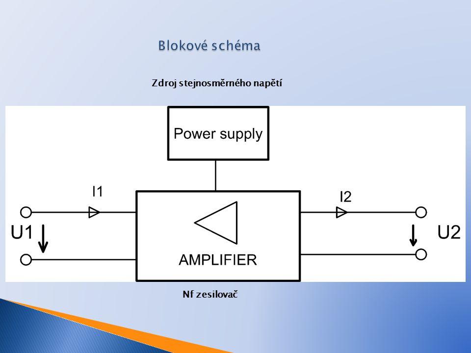 Blokové schéma Nf zesilovač Zdroj stejnosměrného napětí