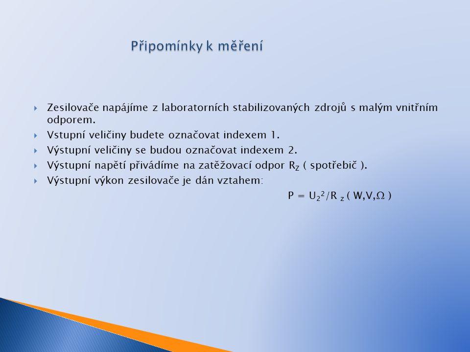 Připomínky k měření Zesilovače napájíme z laboratorních stabilizovaných zdrojů s malým vnitřním odporem.