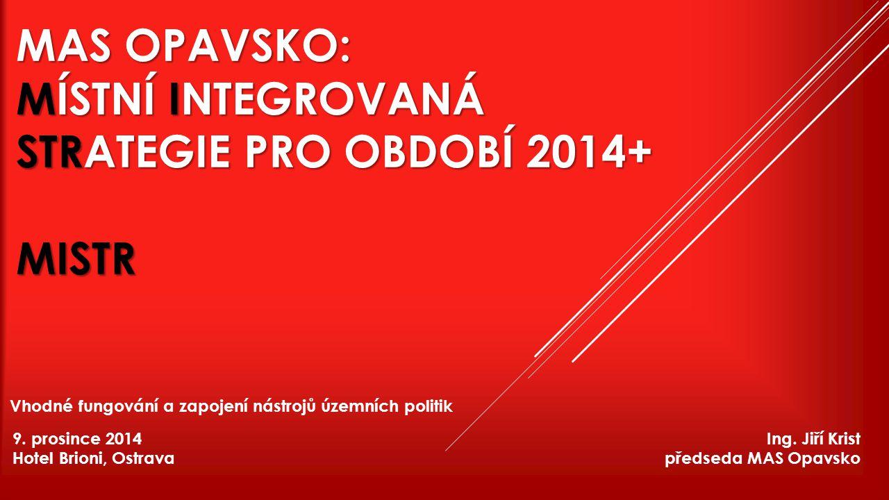 MAS Opavsko: Místní Integrovaná Strategie pro období 2014+ MISTR