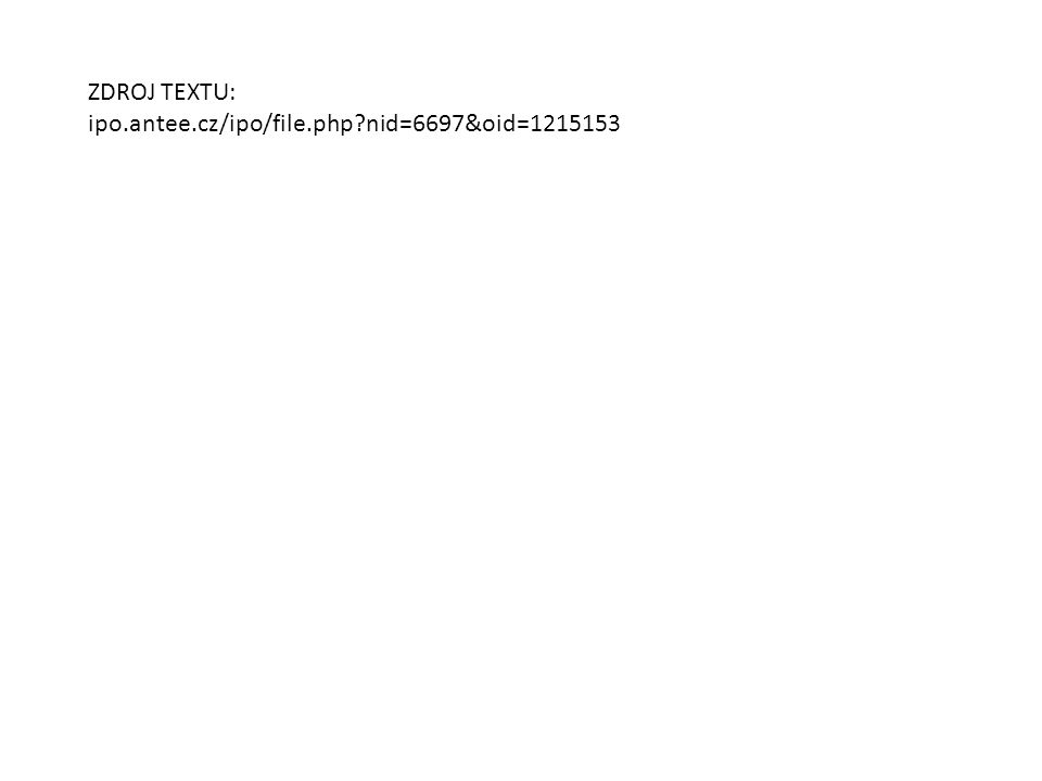 ZDROJ TEXTU: ipo.antee.cz/ipo/file.php nid=6697&oid=1215153