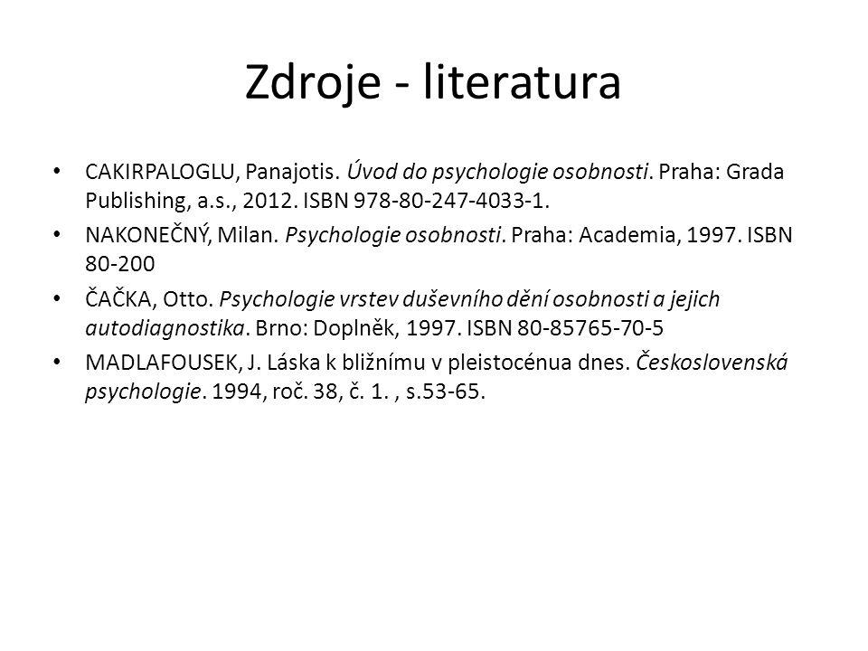 Zdroje - literatura CAKIRPALOGLU, Panajotis. Úvod do psychologie osobnosti. Praha: Grada Publishing, a.s., 2012. ISBN 978-80-247-4033-1.