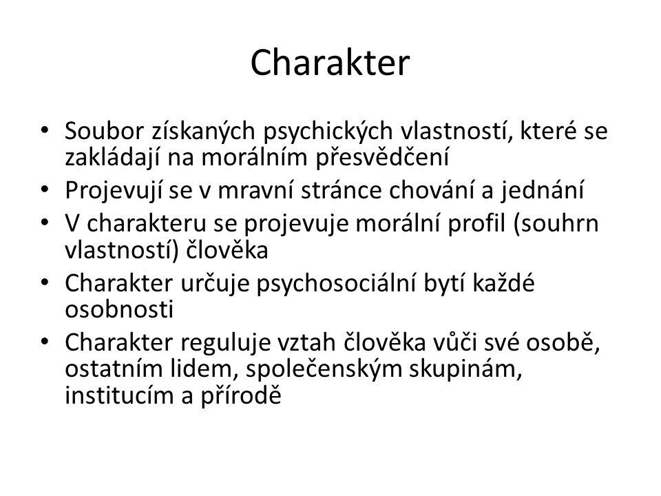 Charakter Soubor získaných psychických vlastností, které se zakládají na morálním přesvědčení. Projevují se v mravní stránce chování a jednání.