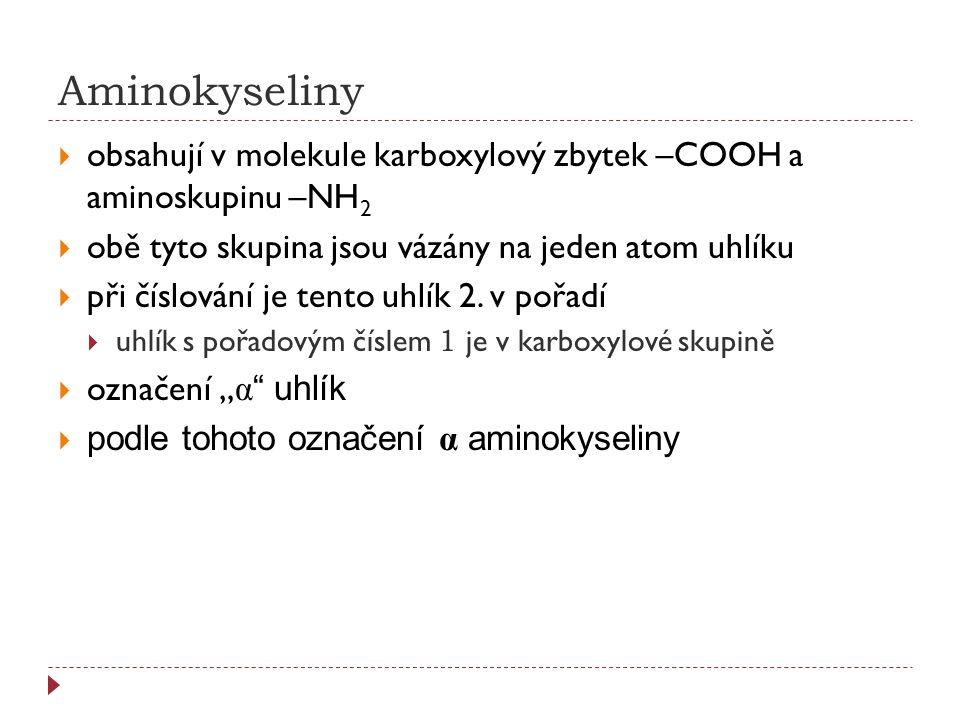 Aminokyseliny obsahují v molekule karboxylový zbytek –COOH a aminoskupinu –NH2. obě tyto skupina jsou vázány na jeden atom uhlíku.