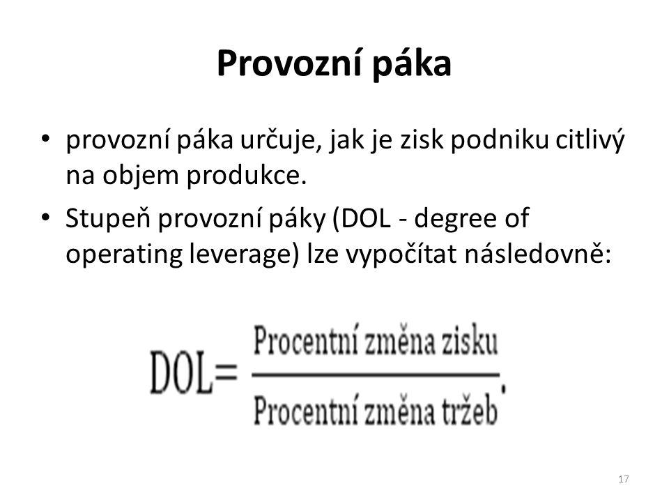 Provozní páka provozní páka určuje, jak je zisk podniku citlivý na objem produkce.