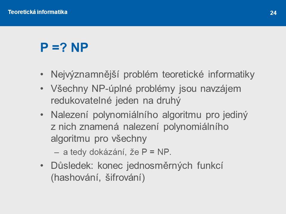 P = NP Nejvýznamnější problém teoretické informatiky