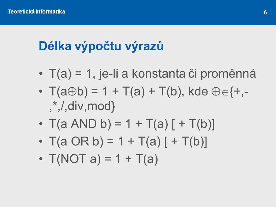 Délka výpočtu výrazů T(a) = 1, je-li a konstanta či proměnná. T(ab) = 1 + T(a) + T(b), kde {+,-,*,/,div,mod}