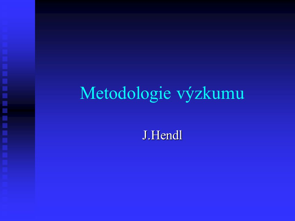 Metodologie výzkumu J.Hendl