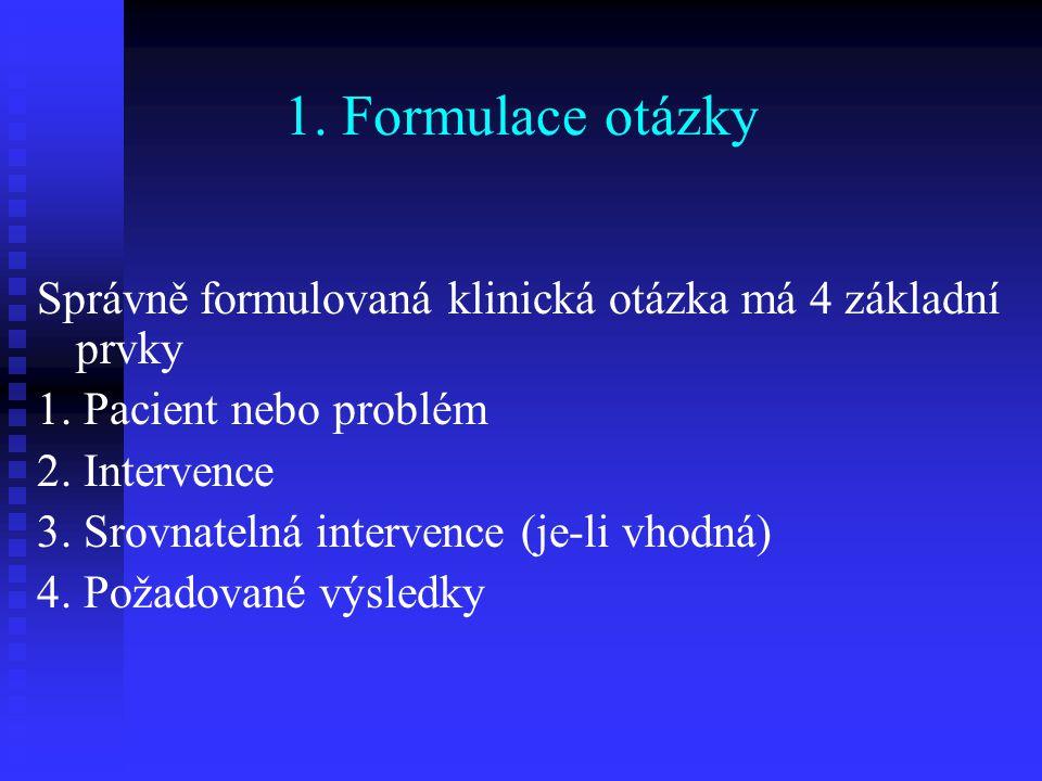 1. Formulace otázky Správně formulovaná klinická otázka má 4 základní prvky. 1. Pacient nebo problém.