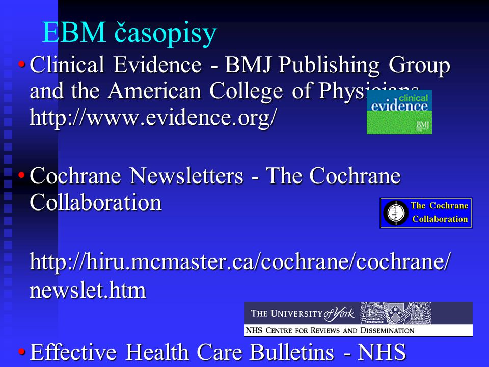 EBM časopisy Clinical Evidence - BMJ Publishing Group and the American College of Physicians http://www.evidence.org/