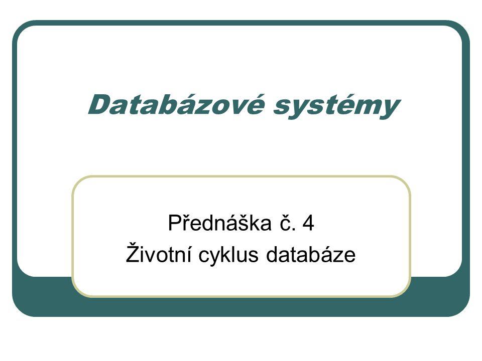 Přednáška č. 4 Životní cyklus databáze