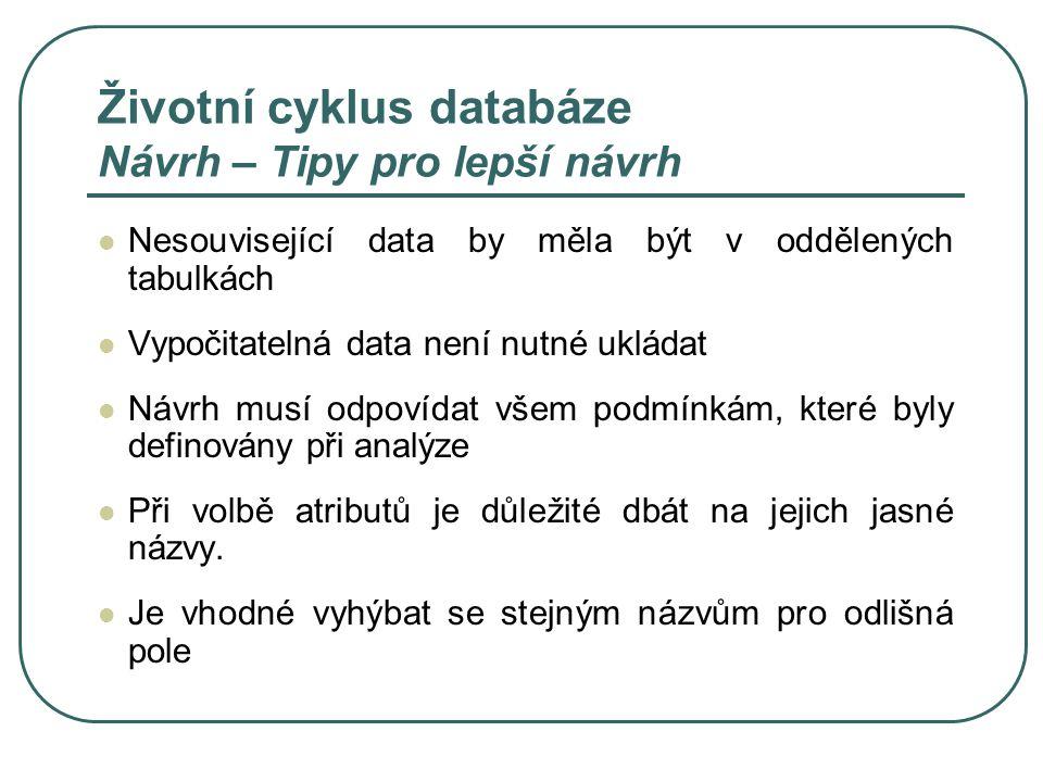 Životní cyklus databáze Návrh – Tipy pro lepší návrh