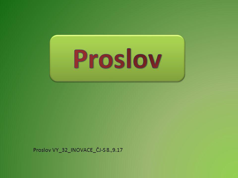 Proslov Proslov VY_32_INOVACE_ČJ-S 8.,9.17