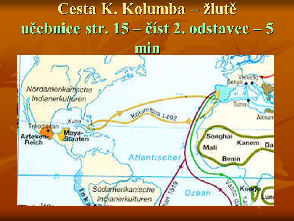 Cesta K. Kolumba – žlutě učebnice str. 15 – číst 2. odstavec – 5 min