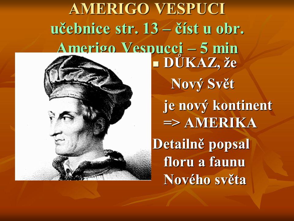 AMERIGO VESPUCI učebnice str. 13 – číst u obr. Amerigo Vespucci – 5 min