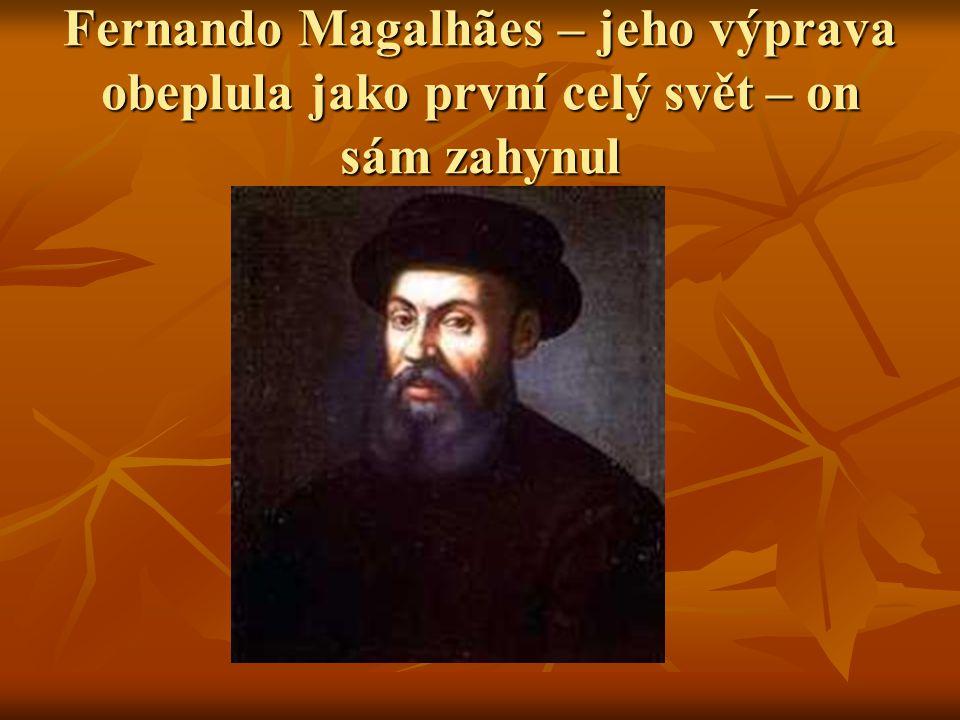 Fernando Magalhães – jeho výprava obeplula jako první celý svět – on sám zahynul