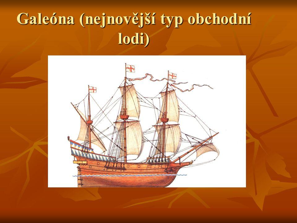 Galeóna (nejnovější typ obchodní lodi)