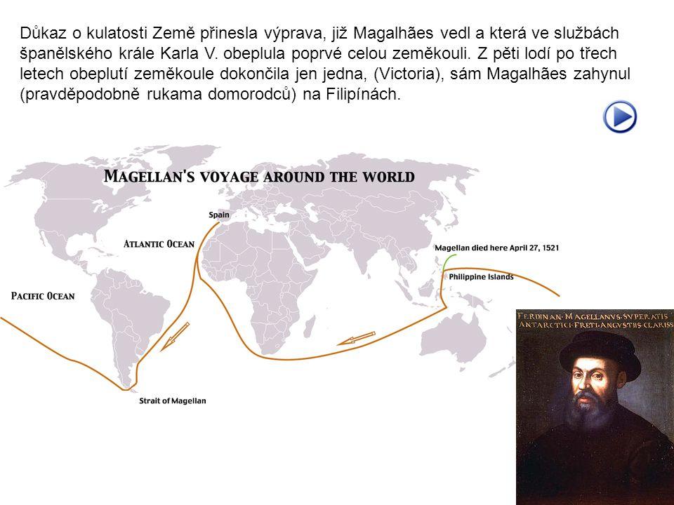 Důkaz o kulatosti Země přinesla výprava, již Magalhães vedl a která ve službách
