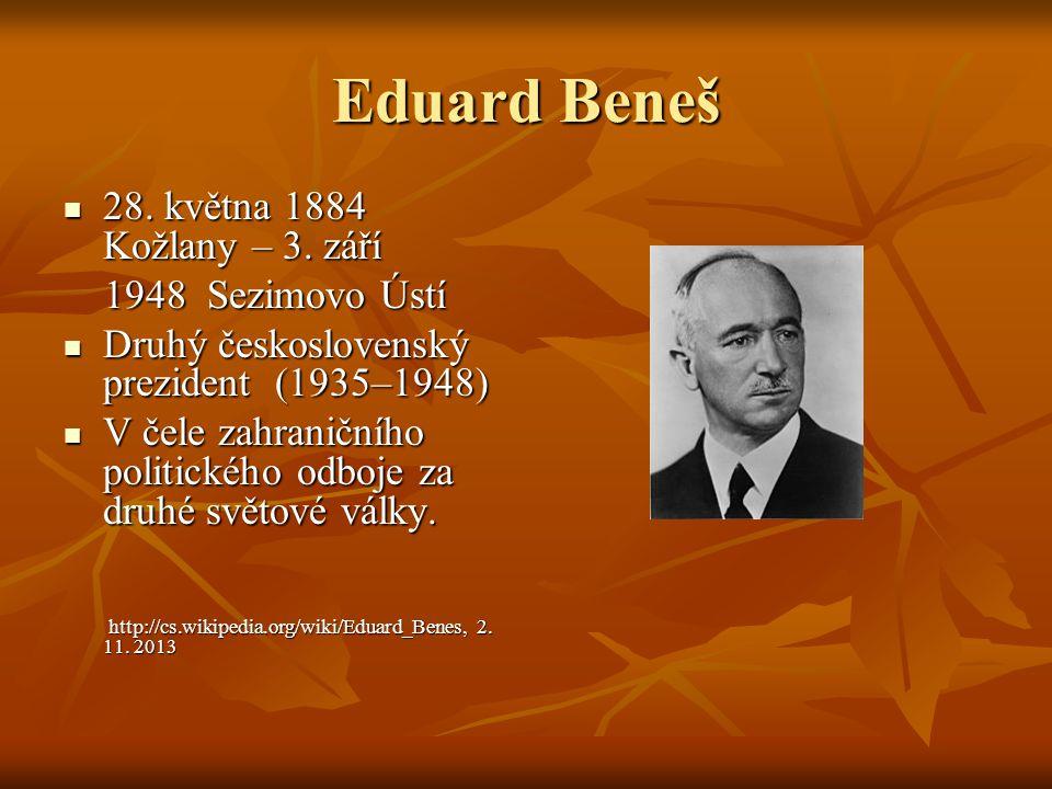 Eduard Beneš 28. května 1884 Kožlany – 3. září 1948 Sezimovo Ústí