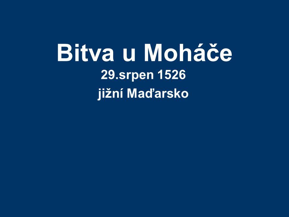 Bitva u Moháče 29.srpen 1526 jižní Maďarsko