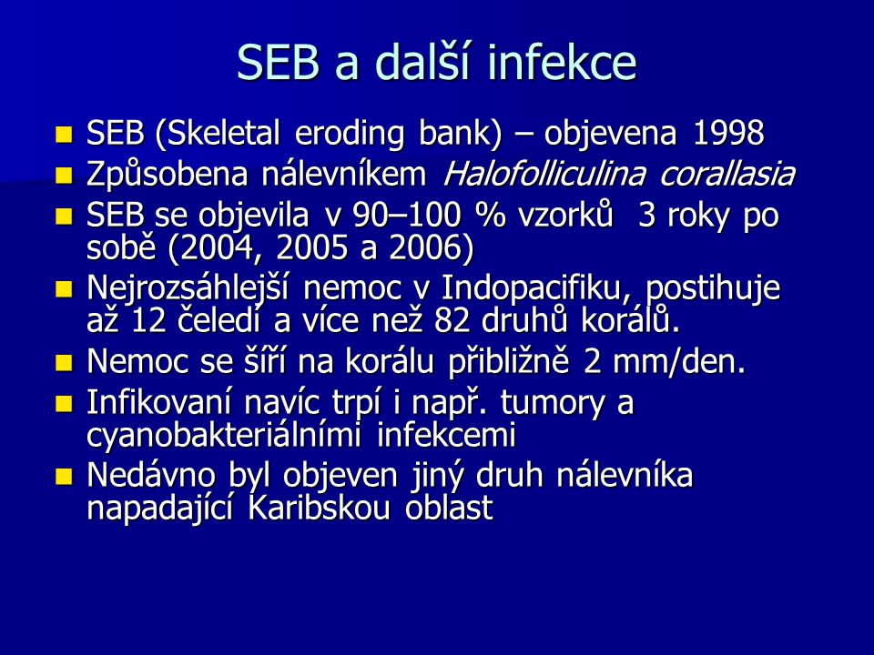 SEB a další infekce SEB (Skeletal eroding bank) – objevena 1998