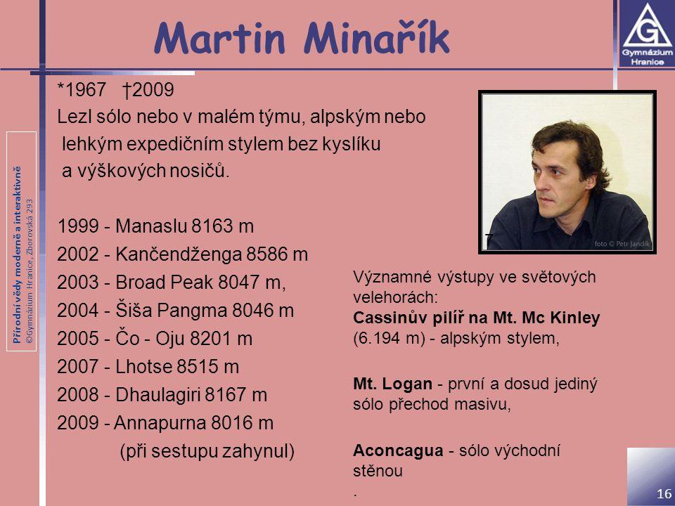 Martin Minařík *1967 †2009 Lezl sólo nebo v malém týmu, alpským nebo