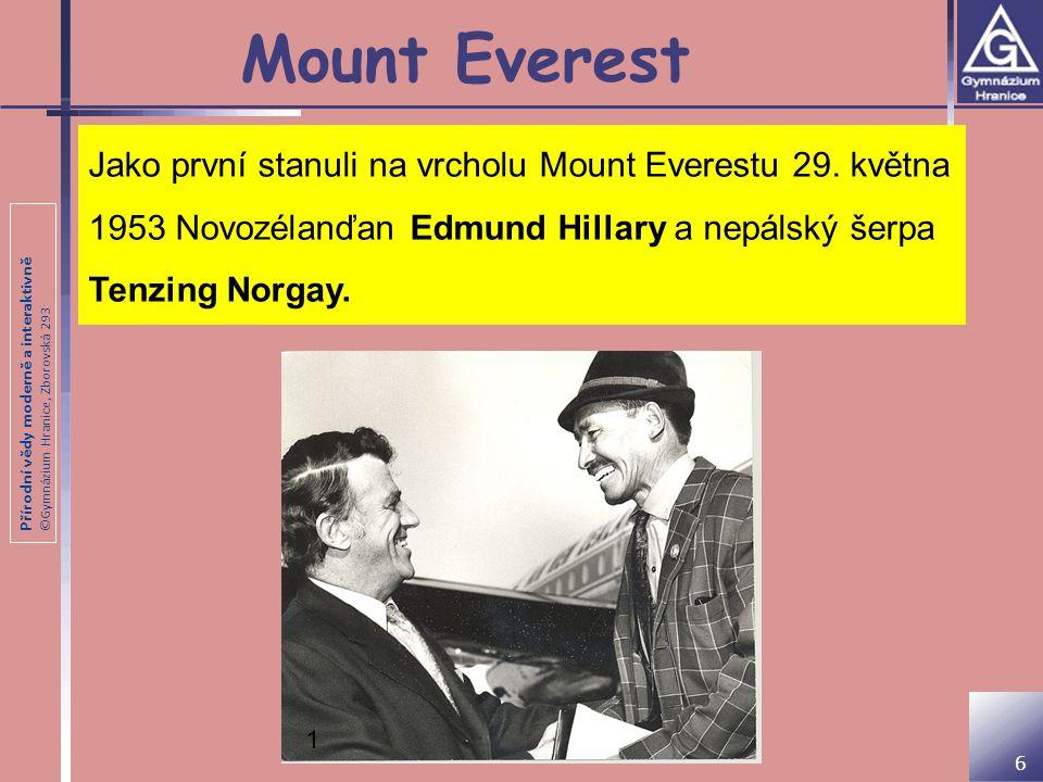 Mount Everest Jako první stanuli na vrcholu Mount Everestu 29. května 1953 Novozélanďan Edmund Hillary a nepálský šerpa Tenzing Norgay.