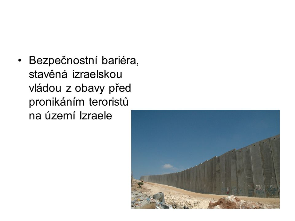 Bezpečnostní bariéra, stavěná izraelskou vládou z obavy před pronikáním teroristů na území Izraele