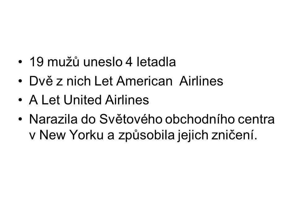 19 mužů uneslo 4 letadla Dvě z nich Let American Airlines. A Let United Airlines.