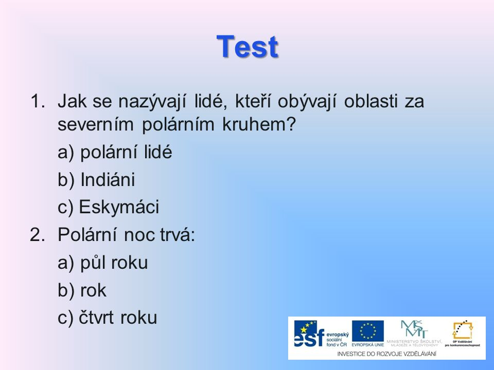 Test Jak se nazývají lidé, kteří obývají oblasti za severním polárním kruhem a) polární lidé. b) Indiáni.