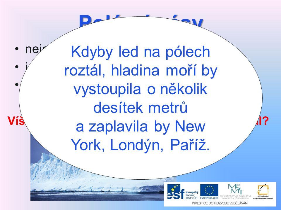Polární pásy Kdyby led na pólech roztál, hladina moří by vystoupila o několik desítek metrů a zaplavila by New York, Londýn, Paříž.