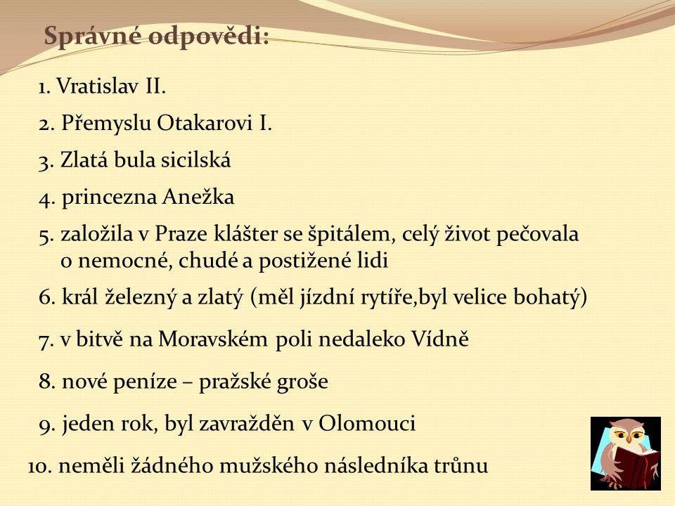 Správné odpovědi: 1. Vratislav II. 2. Přemyslu Otakarovi I.