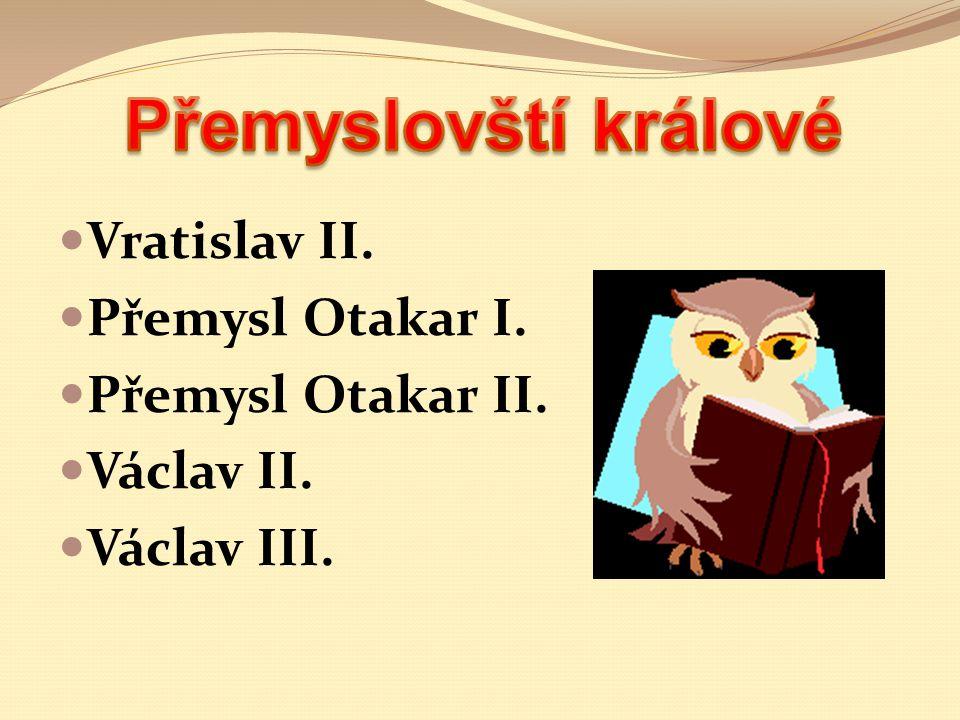 Přemyslovští králové Vratislav II. Přemysl Otakar I.